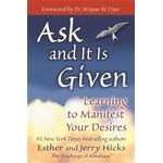 Ask and it is given jerry Böcker Ask and It Is Given: Learning to Manifest Your Desires