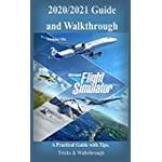 Microsoft Flight Simulator 2020/2021 Guide & Walkthrough: A Practical Guide with Tips, Tricks & Walkthrough