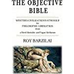 The Objective Bible: WESTERN CIVILIZATION'S STRUGGLE for PHILOSOPHIC LIBERATION from a Herd-Mentality and Pagan Mysticism