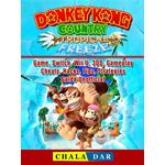 Donkey Kong Country Tropical Freeze Game, Switch, Wii U, 3DS, Gameplay, Cheats, Hacks, Strategies, Guide Unofficial - Chala Dar - 9781387842360