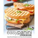 Easy Panini Cookbook: Easy Panini Recipes in an Easy Panini Cookbook
