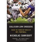Collision Low Crossers: Inside the Turbulent World of NFL Football (Häftad, 2014)