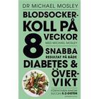 Blodsockerkoll på 8 veckor med Michael Mosley: snabba resultat på både diabetes och övervikt (Storpocket, 2017)