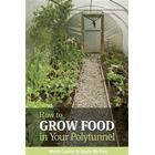 How to Grow Food in Your Polytunnel: All Year Round (Häftad, 2010)