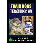 Train Dogs the Pack Leader's Way!: (Basic Lessons with Cesar Millan, Karl Lorenz, B. F. Skinner and Ivan Pavlov!) (Häftad, 2016)