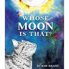 Whose Moon Is That? (Inbunden, 2017)