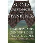 Scots, Sassenachs, and Spankings: Feminism and Gender Roles in Outlander (Häftad, 2015)