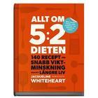 Allt om 5:2-dieten: 140 recept för snabb viktminskning och ett längre liv (Kartonnage, 2013)