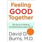 Feeling Good Together: The Secret to Making Troubled Relationships Work (Häftad, 2010)