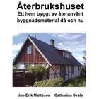 Återbrukshuset: ett hem byggt av återanvänt byggnadsmaterial då och nu (Häftad)