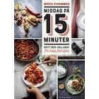 Middag på 15 minuter: gott och vällagat för hela familjen (Inbunden)