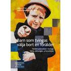Barn som tvingas välja bort en förälder: Föräldraalienation i Sverige: fakta, rättsregler, erfarenheter (Häftad)