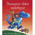 Dinosaurier älskar underbyxor (Inbunden)