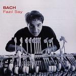 Fazil Say - Bach Recital