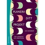 Planera ditt projekt: en handbok (Häftad, 2012)