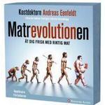 Matrevolutionen: ät dig frisk med riktig mat (Ljudbok CD, 2011)