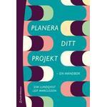 Planera ditt projekt - - en handbok (Häftad, 2015)