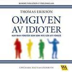 Omgiven av idioter: hur man förstår dem som inte går att förstå (Ljudbok MP3 CD, 2016)