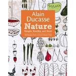 Alain Ducasse Nature: Simple, Healthy, and Good (Inbunden, 2012)