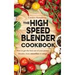 The High Speed Blender Cookbook: How to Get the Best Out of Your Multi-Purpose Power Blender, from Smoothies to Soups (Häftad, 2016)