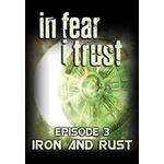 In Fear I Trust: Episode 3 - Rust and Iron