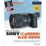 David Busch's Sony Alpha A6000/ILCE-6000 Guide to Digital Photography (Häftad, 2016)
