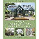 Vis mig dit drivhus (Inbunden, 2012)