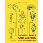 Gadgets, Games and Gizmos: 122 Inventions that Changed the World