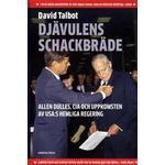 Djävulens schackbräde: Allen Dulles, CIA och uppkomsten av USA:s hemliga regering (Inbunden, 2017)