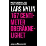 167 centimeter oberäknelighet: en intervju med Magnus Uggla, Sveriges största rockstrateg (Häftad, 2014)