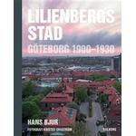 Lilienbergs stad: Göteborg 1900-1930 (Inbunden, 2018)