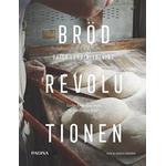 Brödrevolutionen: varför forntidens bröd är framtidens bröd (Inbunden)