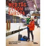 Resor Böcker Med tåg genom Europa: 470 tips och sju rutter (Inbunden)