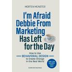 Business-Literatur Böcker I'm Afraid Debbie From Marketing Has Left for the Day: How to Use Behavioural Design to Create Change in the Real World (Häftad, 2019)