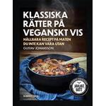 Klassiska rätter på veganskt vis: hållbara recept på maten du inte kan vara utan