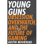 Young Guns: Obsession, Overwatch, and the Future of Gaming (Bog, Paperback / softback)