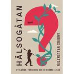 Hälsogåtan: Evolution, forskning och 48 konkreta råd