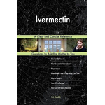 Ivermectin; A Clear and Concise Reference