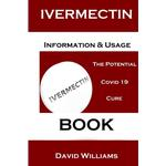 Ivermectin. Information And Usage Book.: The Potential Covid 19 Cure. Book