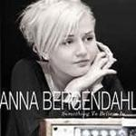 Bergendahl Anna - Something To Believe In