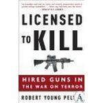 Licensed to Kill: Hired Guns in the War on Terror (Häftad, 2007)