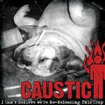 Caustic - I Can't Believe We're Re-Releasing This Crap