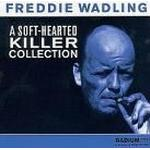 Wadling Freddie - Soft Hearted Killer Collection