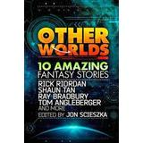 Other Worlds (feat. Stories by Rick Riordan, Shaun Tan, Tom Angleberger, Ray Bradbury and More) (Häftad, 2013)