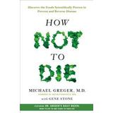 How not to die Böcker How Not to Die: Discover the Foods Scientifically Proven to Prevent and Reverse Disease (Inbunden, 2015)