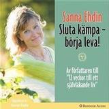 Lev livet fullt ut Böcker Sluta kämpa - börja leva!: Var sann mot dig själv och lev livet fullt ut (Ljudbok nedladdning, 2007)