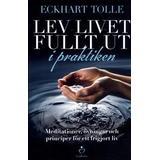Lev livet fullt ut Böcker Lev livet fullt ut i praktiken: meditationer, övningar och principer för (Danskt band, 2016)