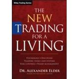 The new trading for a living Böcker The New Trading for a Living: Psychology, Discipline, Trading Tools and Systems, Risk Control, Trade Management (Inbunden, 2014)