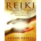 Healing for reiki Böcker Reiki: Reiki for Beginners Personal Guide: Unlock the Power of Reiki, Mastering Reiki and the Art of Natural Healing (E-bok, 2015)