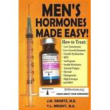 Growth hormone Böcker Men's Hormones Made Easy!: How to Treat Low Testosterone, Low Growth Hormone, Erectile Dysfunction, Bph, Andropause, Insulin Resistance, Adrenal Fatigue, Thyroid, Osteoporosis, High Estrogen, and Dht! (Häftad, 2015)